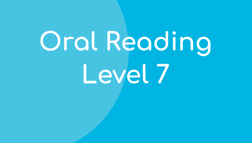 Oral Reading – Level 7